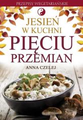Jesień w kuchni Pięciu Przemian Przepisy wegetariańskie - Anna Czelej | mała okładka