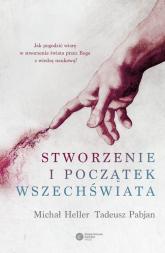 Stworzenie i początek wszechświata Teologia-Filozofia-Kosmologia - Heller Michał, Pabjan Tadeusz | mała okładka