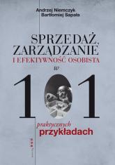 Sprzedaż, zarządzanie i efektywność osobista w 101 praktycznych przykładach - Niemczyk Andrzej, Sapała Bartłomiej   mała okładka