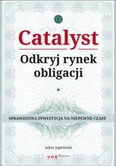 Catalyst Odkryj rynek obligacji Sprawdzona inwestycja na niepewne czasy - Adam Jagielnicki | mała okładka