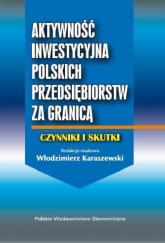 Aktywność inwestycyjna polskich przedsiębiorstw za granicą Czynniki i skutki - Włodzimierz Karaszewski | mała okładka