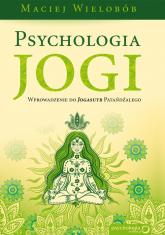 Psychologia jogi Wprowadzenie do Jogasutr Patańdźalego - Maciej Wielobób | mała okładka