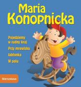 Pojedziemy w cudny kraj Przy mrowisku Jabłonka W polu - Maria Konopnicka | mała okładka