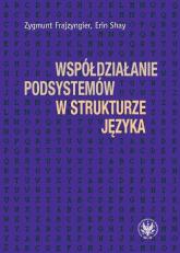 Współdziałanie podsystemów w strukturze języka - Frajzyngier Zygmunt, Shay Erin | mała okładka