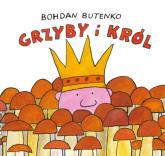 Grzyby i król - Bohdan Butenko | mała okładka