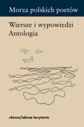 Morza polskich poetów Wiersze i wypowiedzi. Antologia -  | mała okładka