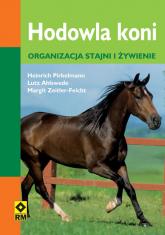 Hodowla koni Organizacja stajni i żywienie - Pirkelmann Heinrich, Ahlswede Lutz, Zeitler-F | mała okładka