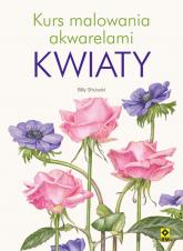 Kurs malowania akwarelami Kwiaty - Billy Showel | mała okładka