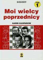 Moi wielcy poprzednicy Tom 1 - Garri Kasparow | mała okładka
