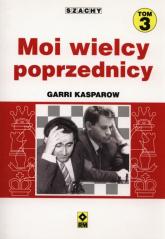 Szachy Moi wielcy poprzednicy Tom 3 - Garri Kasparow | mała okładka