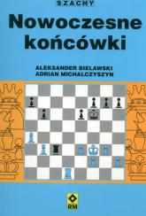 Nowoczesne końcówki Szachy - Aleksander Bielawski | mała okładka