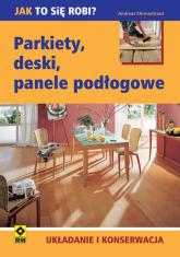 Parkiety, deski, panele podłogowe Układanie i konserwacja - Andreas Ehrmantraut | mała okładka