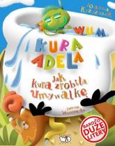 Kura Adela Jak kura zrobiła umywalkę - Joanna Krzyżanek | mała okładka