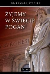 Żyjemy w świecie pogan - Edward Staniek | mała okładka