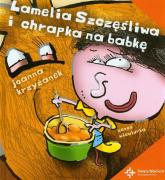 Lamelia Szczęśliwa i chrapka na babkę - Joanna Krzyżanek | mała okładka