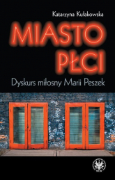 Miasto płci Dyskurs miłosny Marii Peszek - Katarzyna Kułakowska   mała okładka