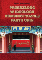 Przeszłość w ideologii Komunistycznej Partii Chin - Józef Pawłowski | mała okładka
