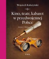 Kino, teatr, kabaret w przedwojennej Polsce Artyści, miejsca, skandale - Wojciech Kałużyński | mała okładka