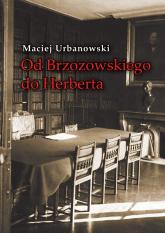 Od Brzozowskiego do Herberta Studia o ideach literatury polskiej XX wieku - Maciej Urbanowski | mała okładka