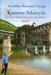 Kresowa Atlantyda Tom 3 Historia i mitologia miast kresowych - Nicieja Stanisław Sławomir | mała okładka