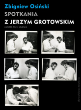 Spotkania z Jerzym Grotowskim Notatki, listy, studium - Zbigniew Osiński | mała okładka