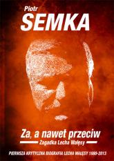 Za a nawet przeciw Zagadka Lecha Wałęsy - Piotr Semka | mała okładka