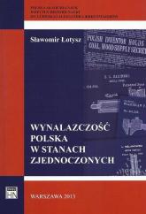 Wynalazczość polska w Stanach Zjednoczonych - Sławomir Łotysz | mała okładka