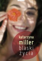 Blaski życia - Katarzyna Miller | mała okładka
