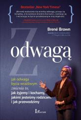 Z wielką odwagą jak odwaga bycia wrażliwym zmienia to, jak żyjemy i kochamy, jakimi jesteśmy rodzicami i jak przewod - Brene Brown | mała okładka