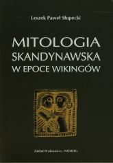 Mitologia skandynawska w epoce Wikingów - Słupecki Leszek Paweł   mała okładka