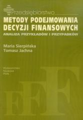 Metody podejmowania decyzji finansowych Analiza przykłądów i przypadków - Sierpińska Maria, Jachna Tomasz | mała okładka