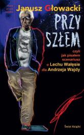 Przyszłem czyli jak pisałem scenariusz o Lechu Wałęsie dla Andrzeja Wajdy - Janusz Głowacki | mała okładka