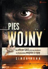 Pies wojny Jak oficer SAS stał się pionkiem w afrykańskiej wojnie o ropę - Simon Mann | mała okładka