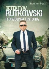 Detektyw Rutkowski Prawdziwa historia - Krzysztof Pyzia | mała okładka