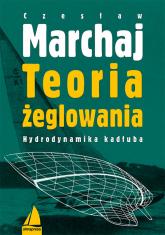 Teoria żeglowania Hydrodynamika kadłuba - Czesław Marchaj | mała okładka