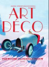 Art deco Przewodnik dla kolekcjonerów - Joanna Hubner-Wojciechowska | mała okładka