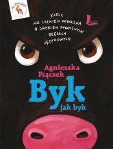 Byk jak byk Rzecz nie całkiem poważna o całkiem poważnych błędach językowych - Agnieszka Frączek | mała okładka
