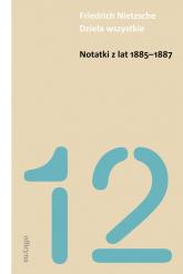 Notatki z lat 1885-1887 - Friedrich Nietzsche   mała okładka