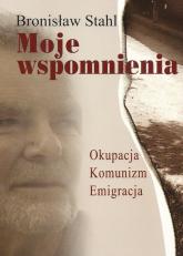 Moje wspomnienia Okupacja, Komunizm, Emigracja - Bronisław Stahl | mała okładka