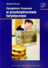 Zarządzanie finansami w przedsiębiorstwie turystycznym - Władysław Biczysko | mała okładka