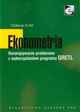 Ekonometria Rozwiązywanie problemów z wykorzystaniem programu GRETL - Tadeusz Kufel | mała okładka