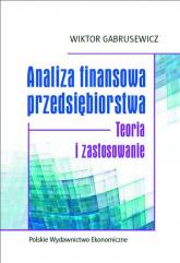 Analiza finansowa przedsiębiorstwa Teoria i zastosowanie - Wiktor Gabrusewicz | mała okładka