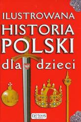 Ilustrowana historia Polski dla dzieci - Katarzyna Kieś-Kokocińska | mała okładka