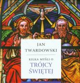 Kilka myśli o Trójcy Świętej - Jan Twardowski | mała okładka