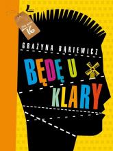 Będę u Klary - Grażyna Bąkiewicz | mała okładka
