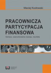 Pracownicza partycypacja finansowa Geneza, uwarunkowania rozwoju, rezultaty - Maciej Kozłowski | mała okładka