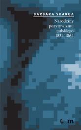 Narodziny pozytywizmu polskiego 1831-1864 - Barbara Skarga | mała okładka
