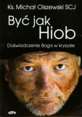 Być jak Hiob Doświadczenie Boga w kryzysie - Michał Olszewski | mała okładka