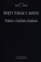 Traktat o ludzkim działaniu - Święty Tomasz z Akwinu | mała okładka