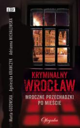 Kryminalny Wrocław Mroczne przechadzki po mieście - Guzowska Marta, Krawczyk Agnieszka, Michalewska Adrianna   mała okładka